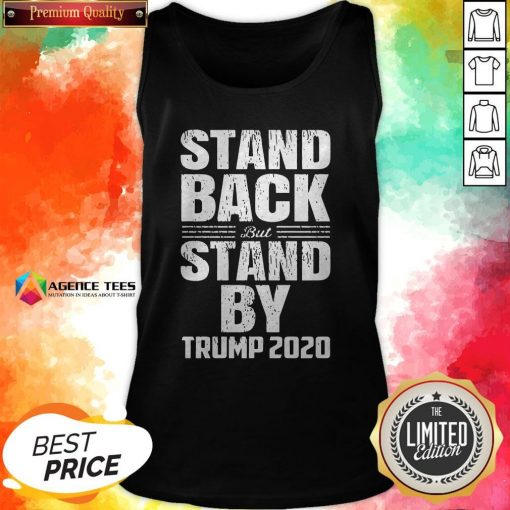 Stand Back But Stand By Trump 2020 Tank Top