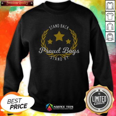 Stand Back Proud Boy Stand By T-Sweatshirt