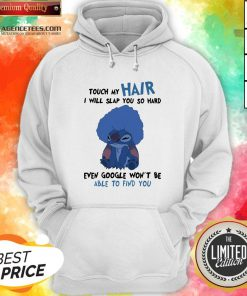Stitch Touch My Hair I Will Slap You So Hard Even Google Won't Be Able To Find You Hoodie