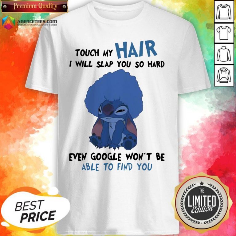 Stitch Touch My Hair I Will Slap You So Hard Even Google Won't Be Able To Find You Shirt