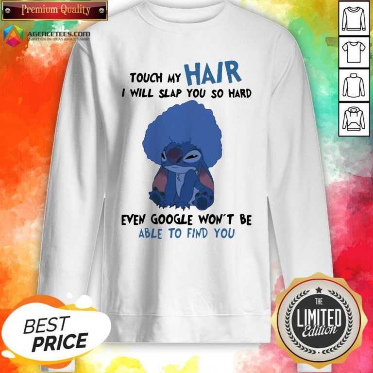 Stitch Touch My Hair I Will Slap You So Hard Even Google Won't Be Able To Find You Sweatshirt