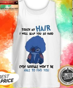 Stitch Touch My Hair I Will Slap You So Hard Even Google Won't Be Able To Find You Tank Top