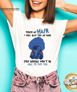 Stitch Touch My Hair I Will Slap You So Hard Even Google Won't Be Able To Find You V-neck