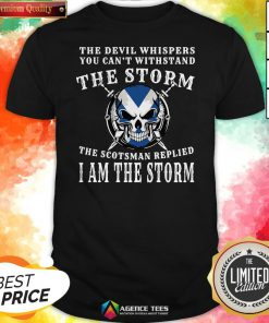 The Devil Whispers You Can't Withstand The Storm The Scotsman Replied I Am The Storm Shirt
