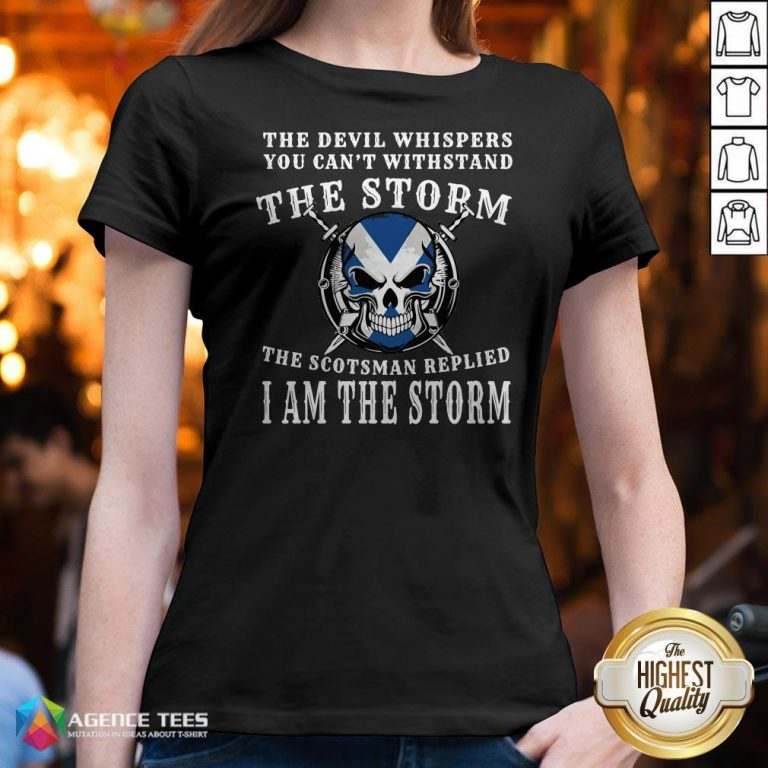 The Devil Whispers You Can't Withstand The Storm The Scotsman Replied I Am The Storm V-neck