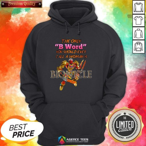 The Only B Word You Should Ever Call A Woman Is Bionicle Hoodie