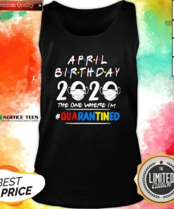 Top April Birthday 2020 The One Where I'm #Quarantined Tank Top Design By Agencet.com