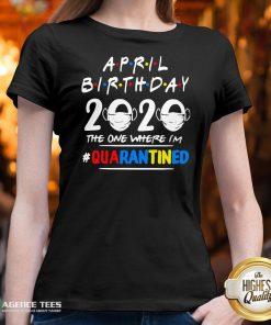 Top April Birthday 2020 The One Where I'm #Quarantined V-neck Design By Agencet.com