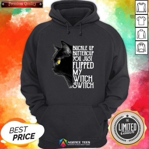 Top Black Cat Buckle Up Buttercup You Just Flipped My Witch Switch Hoodie Design By Agencet.com