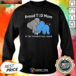 Top Elephant Proud T1d Mom Of The Toughest Girl I Know Sweatshirt Design By Agencet.com