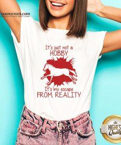 Top Horse It's Just Not A Hobby It's My Escape From Reality V-neck Design By Agencet.com