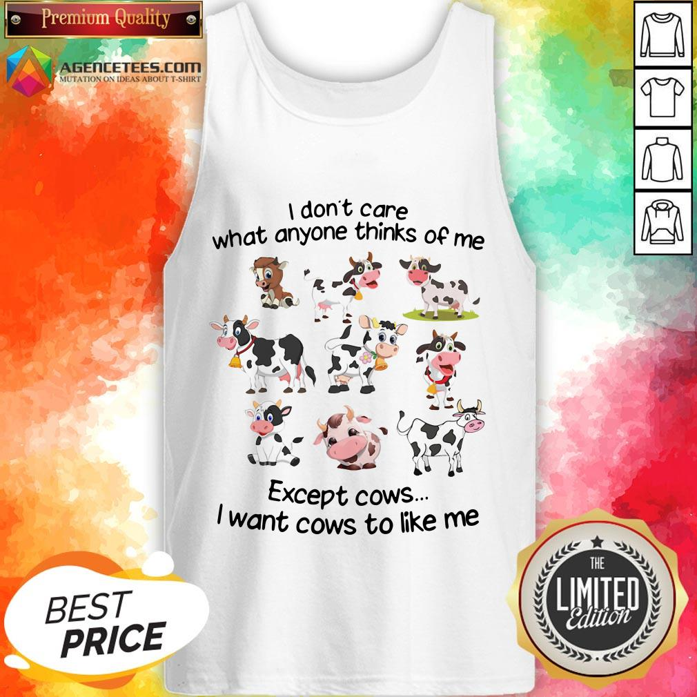 Top I Don't Care What Anyone Thinks Of Me Except Cows I Want Cows To Like Me Tank Top Design By Agencet.com