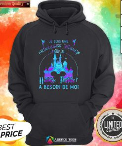 Top Je Suis Une Princesse Disney Sauf Si Harry Potter A Besoin De Moi Hoodie Design By Agencet.com