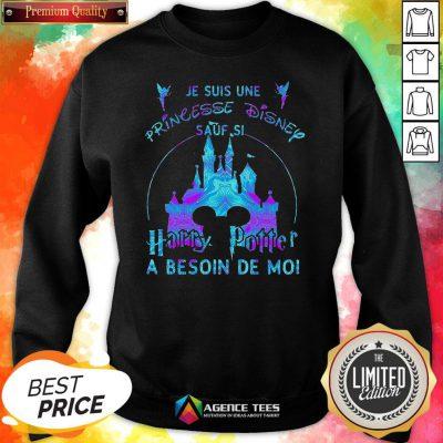 Top Je Suis Une Princesse Disney Sauf Si Harry Potter A Besoin De Moi Sweatshirt Design By Agencet.com