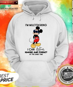Top Mickey Mouse I'm Multitasking I Can Listen Ignore And Forget At The Same Time Hoodie Design By Agencet.com