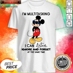 Top Mickey Mouse I'm Multitasking I Can Listen Ignore And Forget At The Same Time Shirt Design By Agencet.com