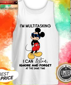 Top Mickey Mouse I'm Multitasking I Can Listen Ignore And Forget At The Same Time Tank Top Design By Agencet.com