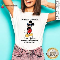 Top Mickey Mouse I'm Multitasking I Can Listen Ignore And Forget At The Same Time V-neck Design By Agencet.com