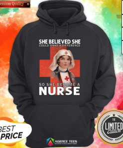 Top She Believe She Could Make A DifTop She Believe She Could Make A Difference So She Became A Nurse Hoodieference So She Became A Nurse Hoodie Design By Agencet.com