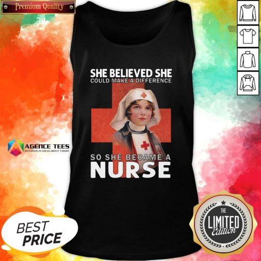 Top She Believe She Could Make A Difference So She Became A Nurse Tank Top Top She Believe She Could Make A Difference So She Became A Nurse
