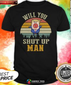 Top Vintage Retro Will You Shut Up Man Political Debate Shirt