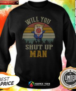 Top Vintage Retro Will You Shut Up Man Political Debate Sweatshirt