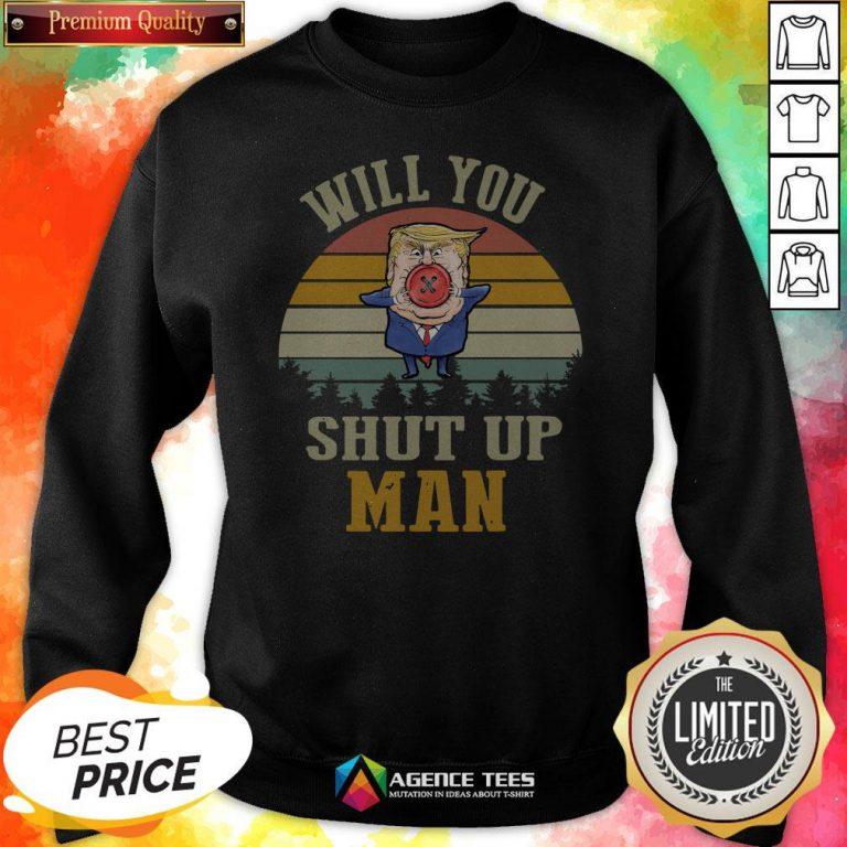 Top Vintage Retro Will You Shut Up Man Political Debate Sweatshirt