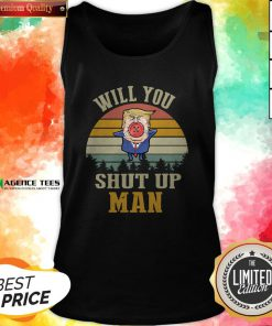 Top Vintage Retro Will You Shut Up Man Political Debate Tank Top