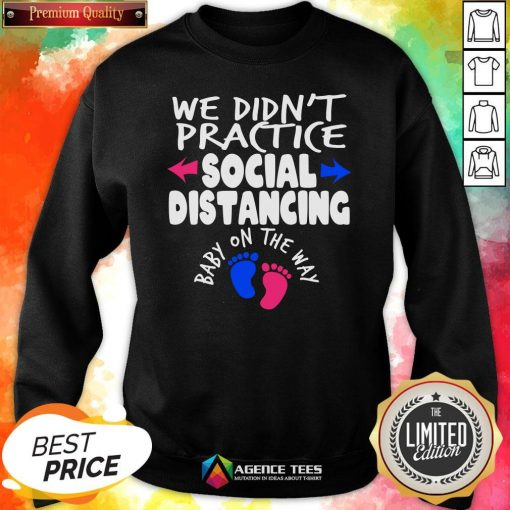 Top We Didn't Practice Social Distancing Baby On The Way Pregnancy Reveal Announcement Sweatshirt Design By Agencet.com