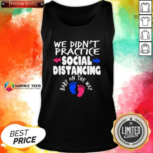 Top We Didn't Practice Social Distancing Baby On The Way Pregnancy Reveal Announcement Tank Top Design By Agencet.com