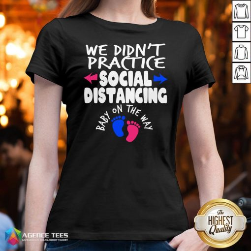 Top We Didn't Practice Social Distancing Baby On The Way Pregnancy Reveal Announcement V-neck Design By Agencet.com