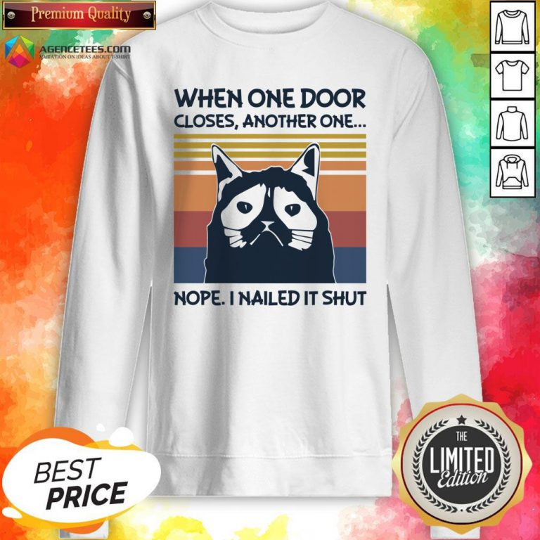 Top When One Door Closes Another One Nope I Nailed It Shut Sweatshirt Design By Agencet.com