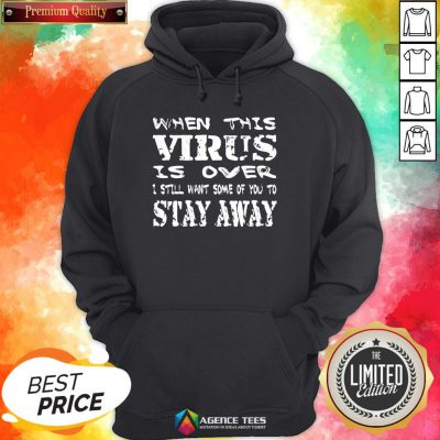 Top When This Virus Is Over Stay Away 2020 Quote Hoodie Design By Agencet.com