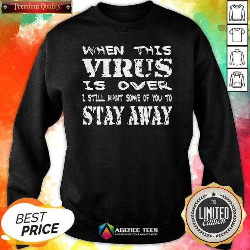 Top When This Virus Is Over Stay AwaTop When This Virus Is Over Stay Away 2020 Quote Sweatshirty 2020 Quote Sweatshirt Design By Agencet.com