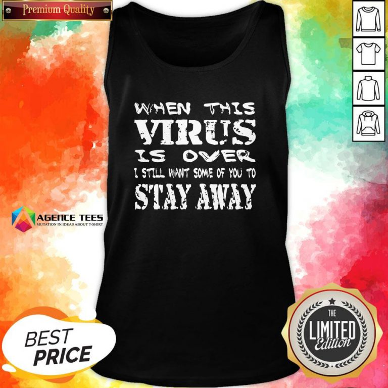 Top When This Virus Is Over Stay Away 2020 Quote Tank Top Design By Agencet.com
