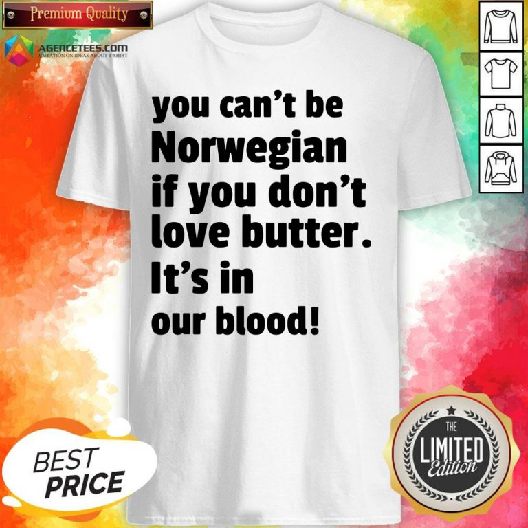 Top You Can't Be Norwegian If You Don't Love Butter Is't In Our Blood Shirt Design By Agencet.com