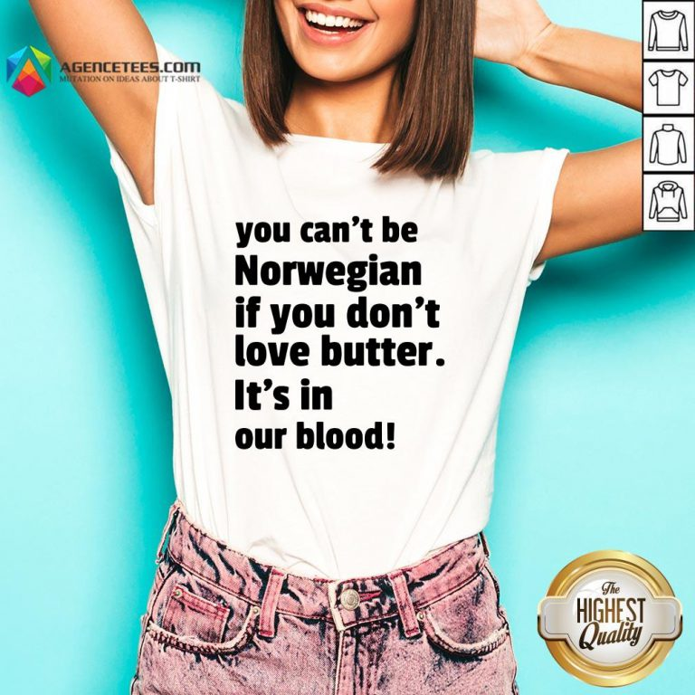 Top You Can't Be Norwegian If You Don't Love Butter Is't In Our Blood V-neck Design By Agencet.com