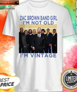 Zac Brown Band Girl I'm Not Old I'm Vintage Retro Shirt