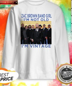 Zac Brown Band Girl I'm Not Old I'm Vintage Retro Sweatshirt