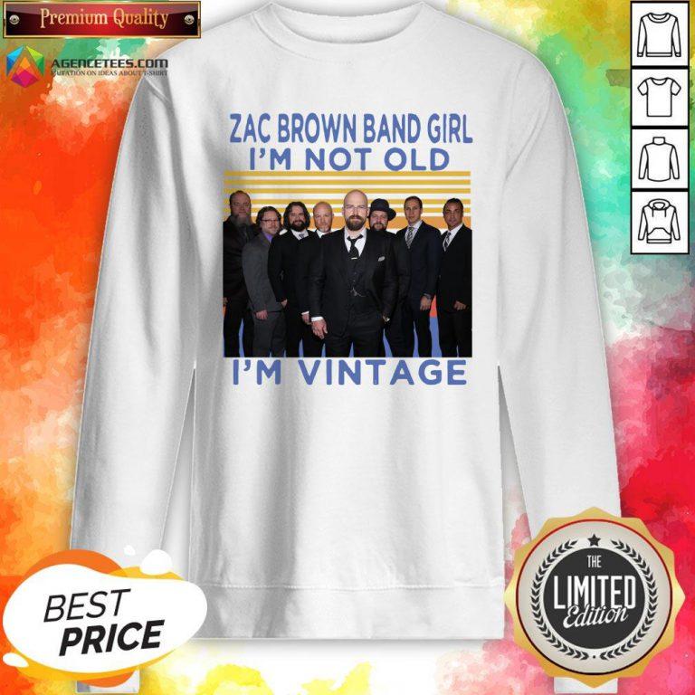 Zac Brown Band Girl I'm Not Old I'm Vintage Retro Sweatshirt