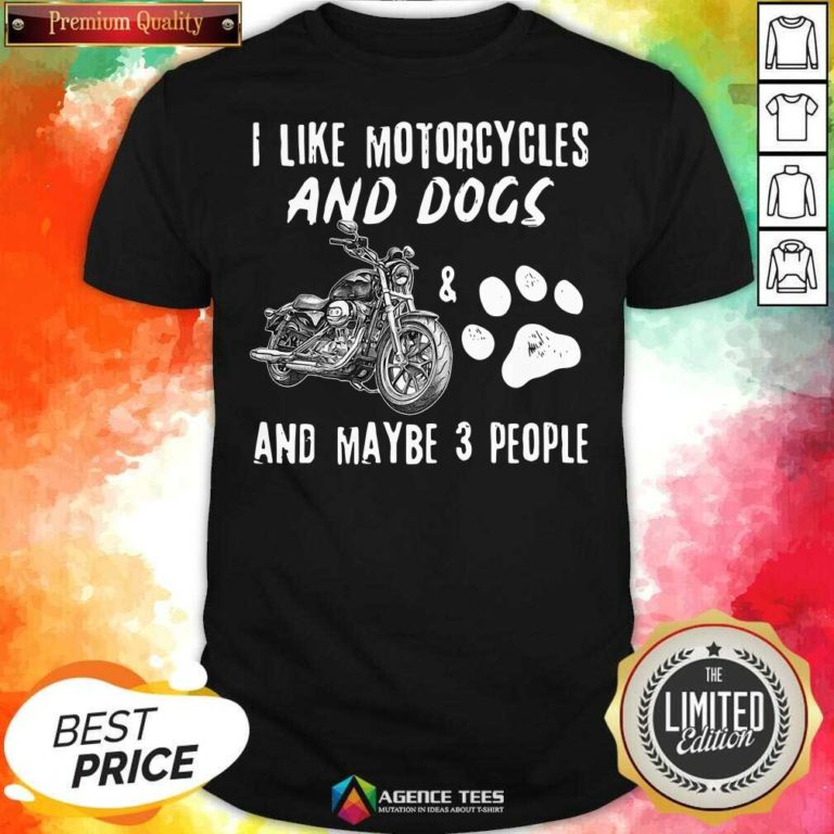 Funny I Like Motorcycles And Dogs And Maybe 3 People Shirt - Design By Agencetees.com