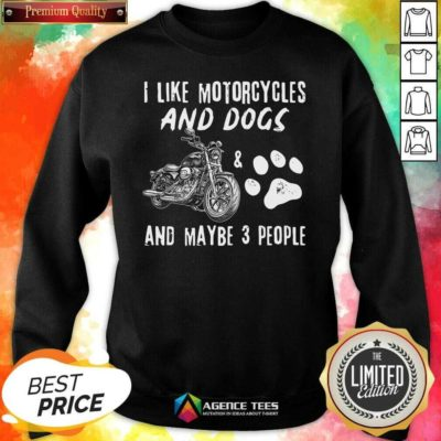 Funny I Like Motorcycles And Dogs And Maybe 3 People Sweatshirt - Design By Agencetees.com