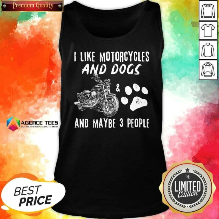 Funny I Like Motorcycles And Dogs And Maybe 3 People Tank Top - Design By Agencetees.com