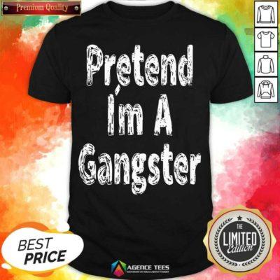 Funny Pretend Im A Gangster Halloween Shirt - Design By Agencetees.com