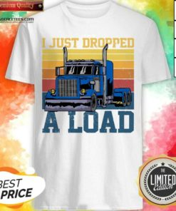 Hot Trucker Driver I Just Dropped A Load Vintage Retro Shirt - Design By Agencetees.com