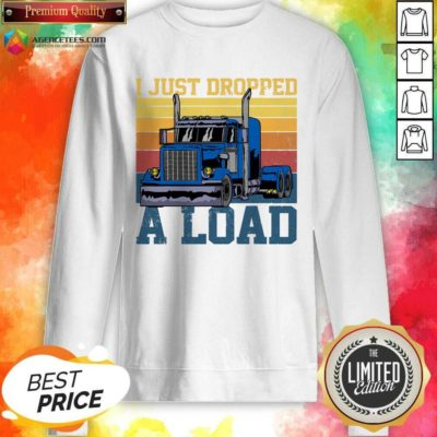 Hot Trucker Driver I Just Dropped A Load Vintage Retro Sweatshirt - Design By Agencetees.com