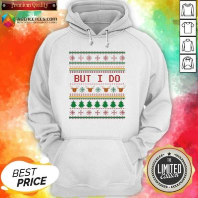 Funny But I Do Ugly Christmas Hoodie - Design By Agencetees.com