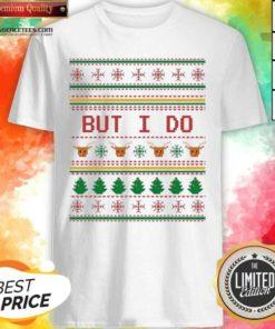 Funny But I Do Ugly Christmas Shirt - Design By Agencetees.com