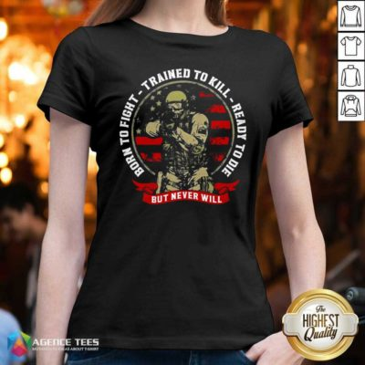 Nice Born To Fight Trained To Kill Ready To Die But Never Will V-neck - Design By Agencetees.com