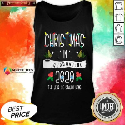 Nice Christmas In Quarantine 2020 The Year We Stayed Home Tank Top - Design By Agencetees.com